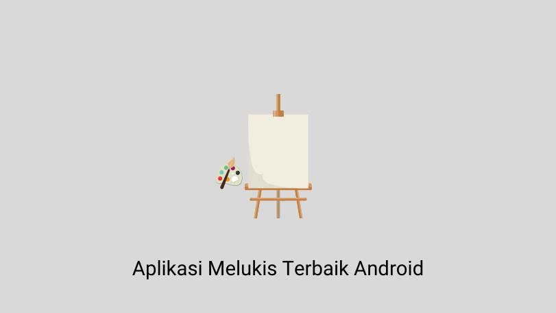 Aplikasi Melukis Terbaik Android