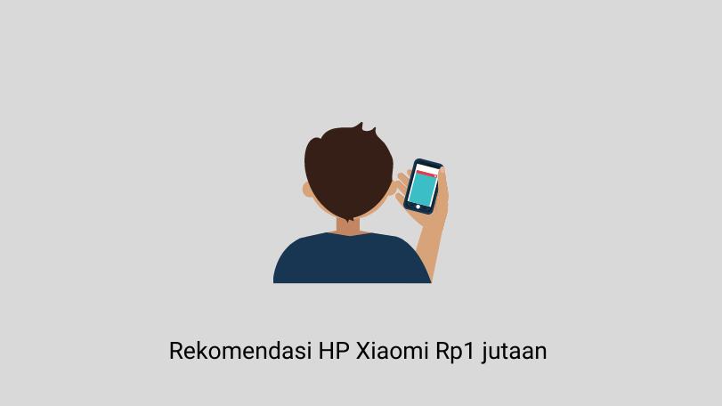 Rekomendasi HP Xiaomi Rp1 jutaan