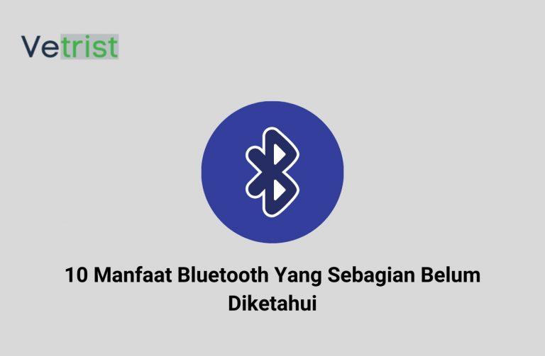10 Manfaat Bluetooth Yang Sebagian Belum Diketahui