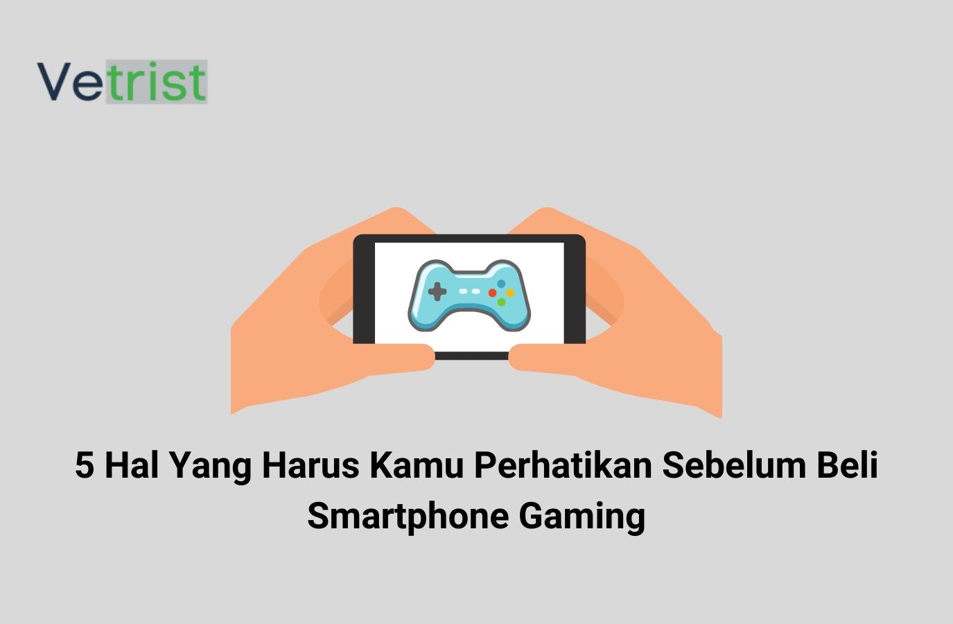 5 Hal Yang Harus Kamu Perhatikan Sebelum Beli Smartphone Gaming
