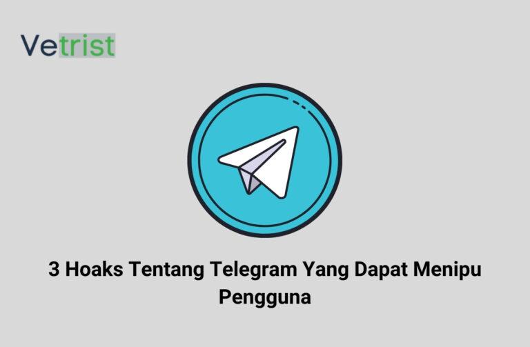 3 Hoaks Tentang Telegram Yang Dapat Menipu Pengguna