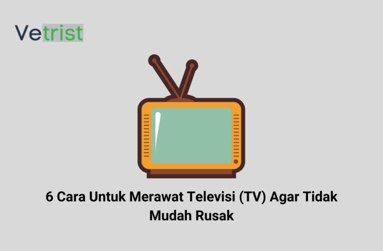 6 Cara Untuk Merawat Televisi (TV) Agar Tidak Mudah Rusak