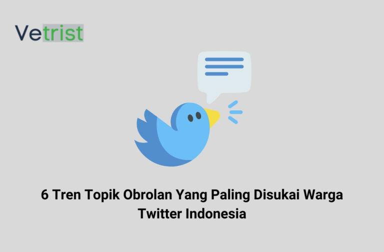 6 Tren Topik Obrolan Yang Paling Disukai Warga Twitter Indonesia