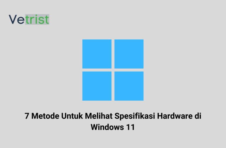 7 Metode Untuk Melihat Spesifikasi Hardware di Windows 11