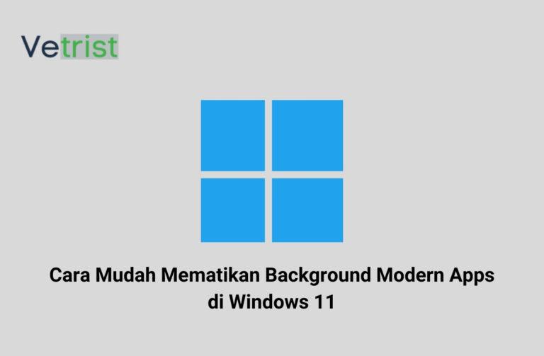 Cara Mudah Mematikan Background Modern Apps di Windows 11