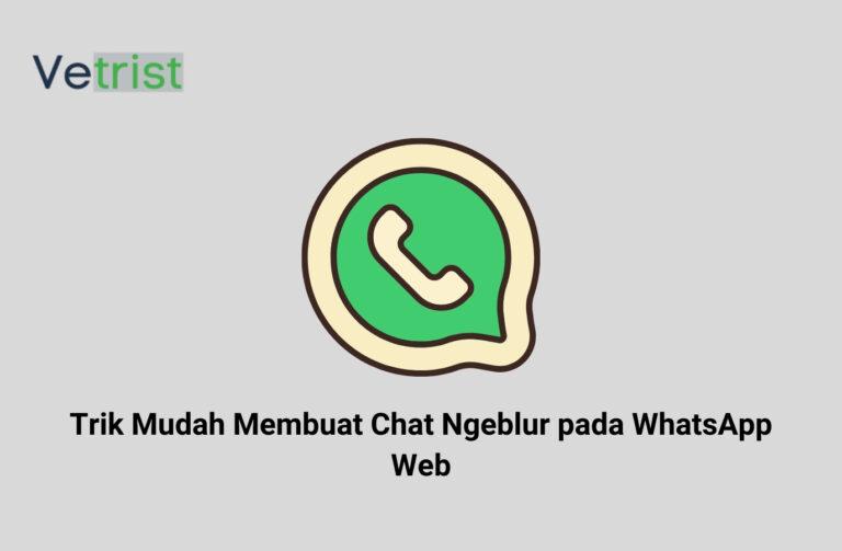 Trik Mudah Membuat Chat Ngeblur pada WhatsApp Web
